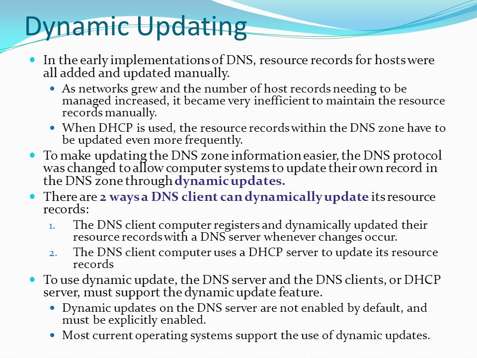 Dynamic Updating In the early implementations of DNS, resource records for hosts were all added and updated manually.