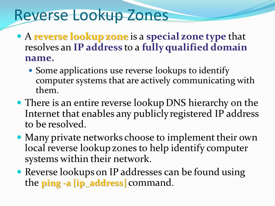 Reverse Lookup Zones A reverse lookup zone is a special zone type that resolves an IP address to a fully qualified domain name.