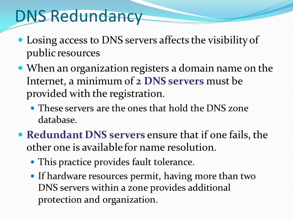 DNS Redundancy Losing access to DNS servers affects the visibility of public resources.