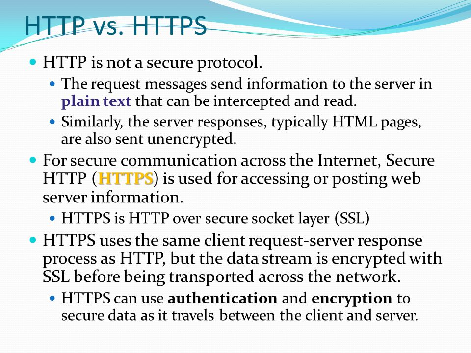 HTTP vs. HTTPS HTTP is not a secure protocol.