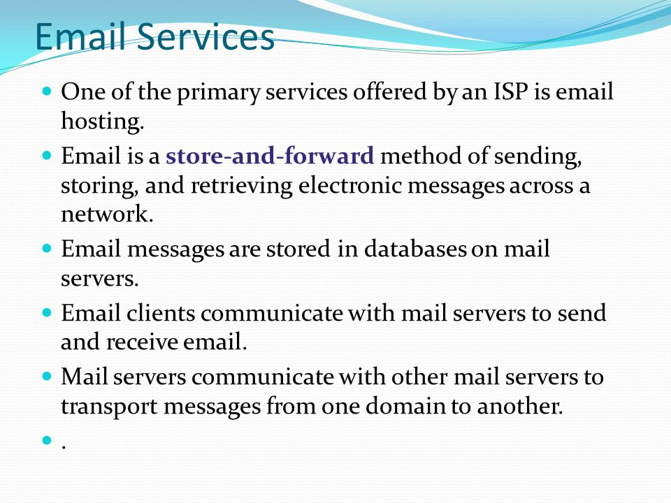 Email Services One of the primary services offered by an ISP is email hosting.