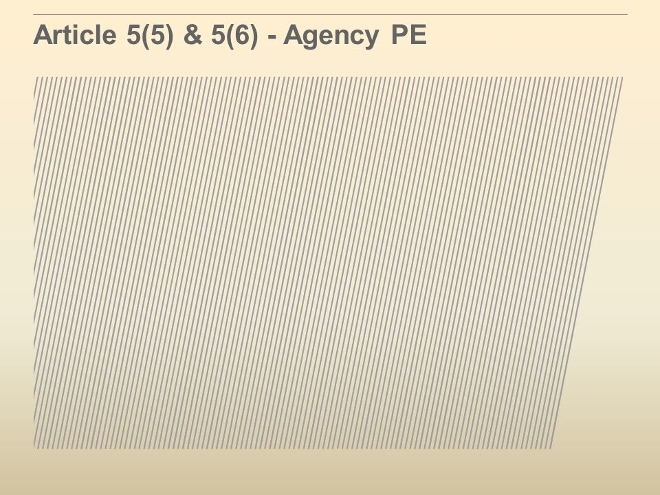 Article 5(5) & 5(6) - Agency PE