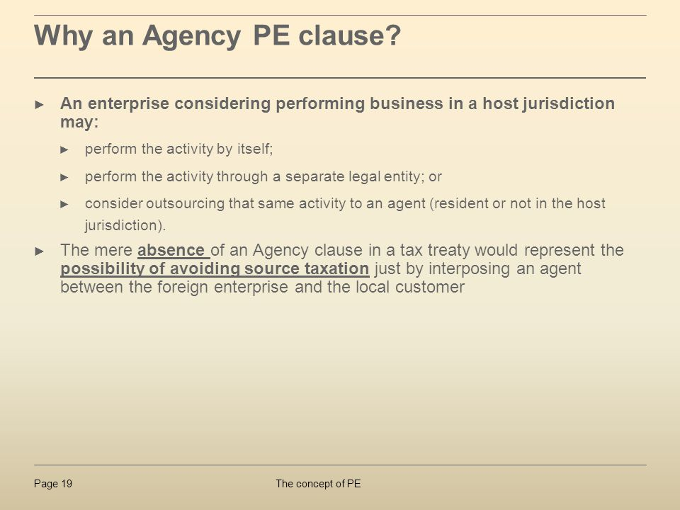 Why an Agency PE clause An enterprise considering performing business in a host jurisdiction may: