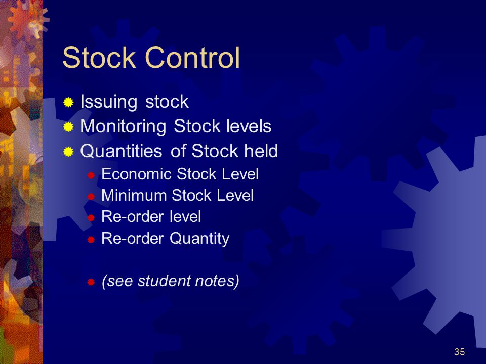 Stock Control Issuing stock Monitoring Stock levels