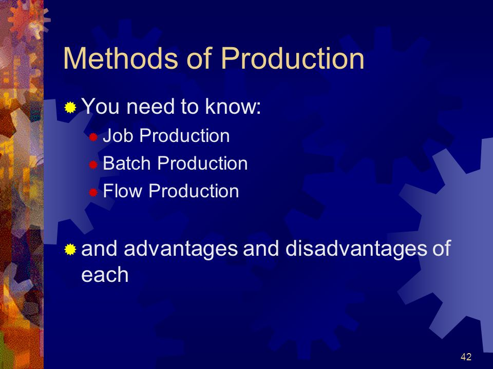 Methods of Production You need to know: