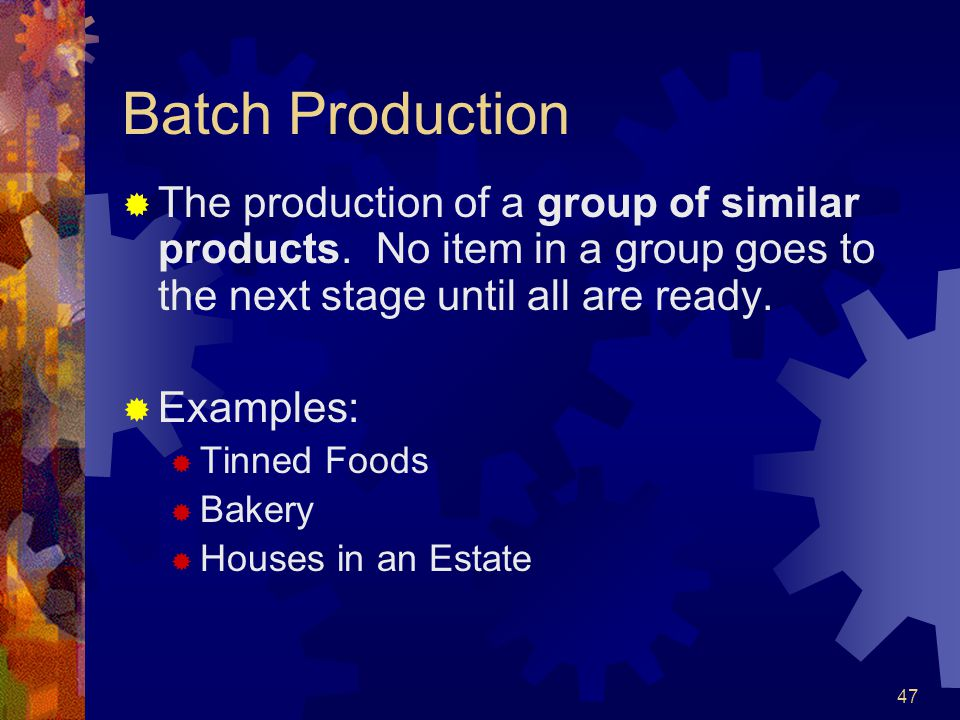 Batch Production The production of a group of similar products. No item in a group goes to the next stage until all are ready.