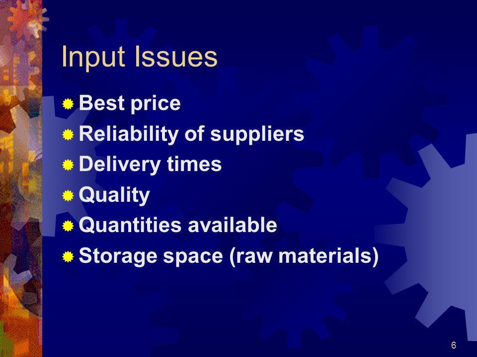 Input Issues Best price Reliability of suppliers Delivery times