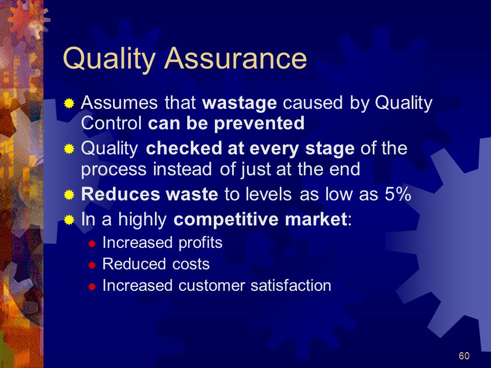 Quality Assurance Assumes that wastage caused by Quality Control can be prevented.