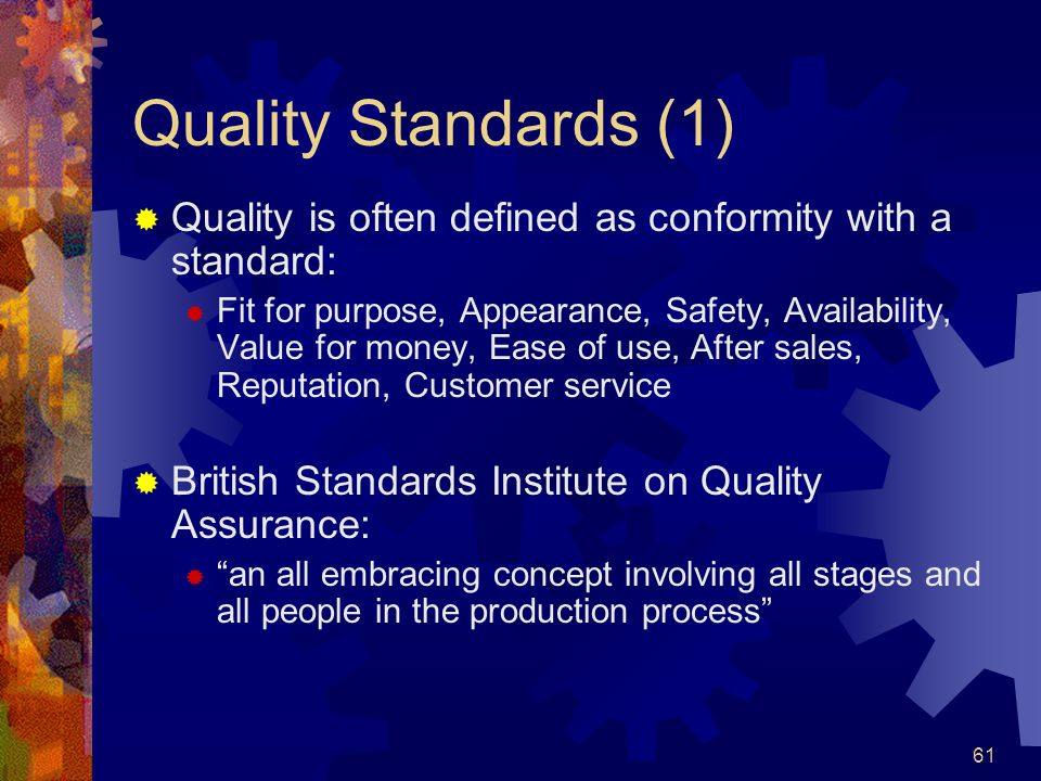 Quality Standards (1) Quality is often defined as conformity with a standard: