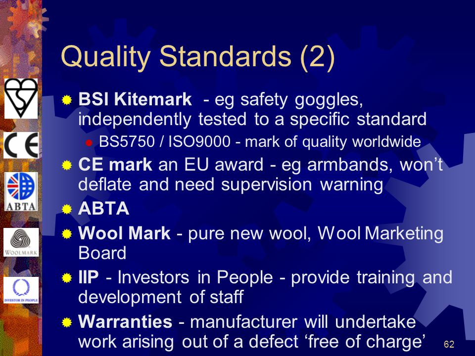 Quality Standards (2) BSI Kitemark - eg safety goggles, independently tested to a specific standard.