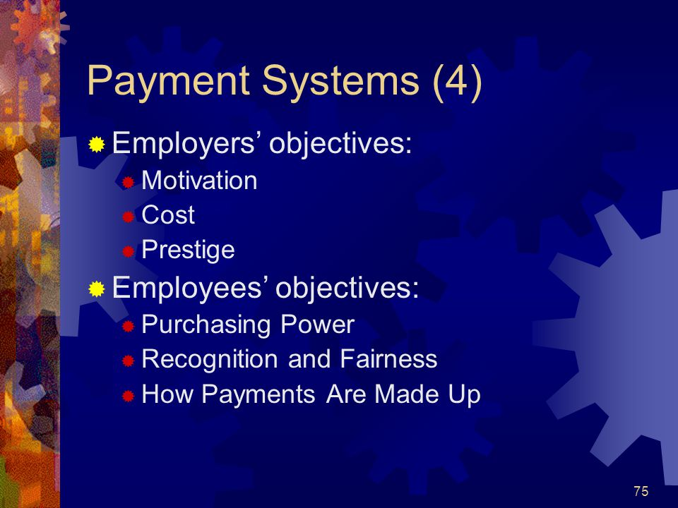 Payment Systems (4) Employers' objectives: Employees' objectives: