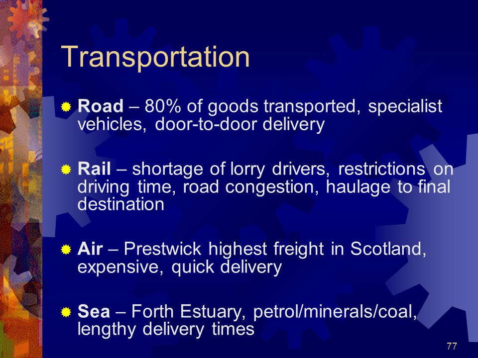 Transportation Road – 80% of goods transported, specialist vehicles, door-to-door delivery.