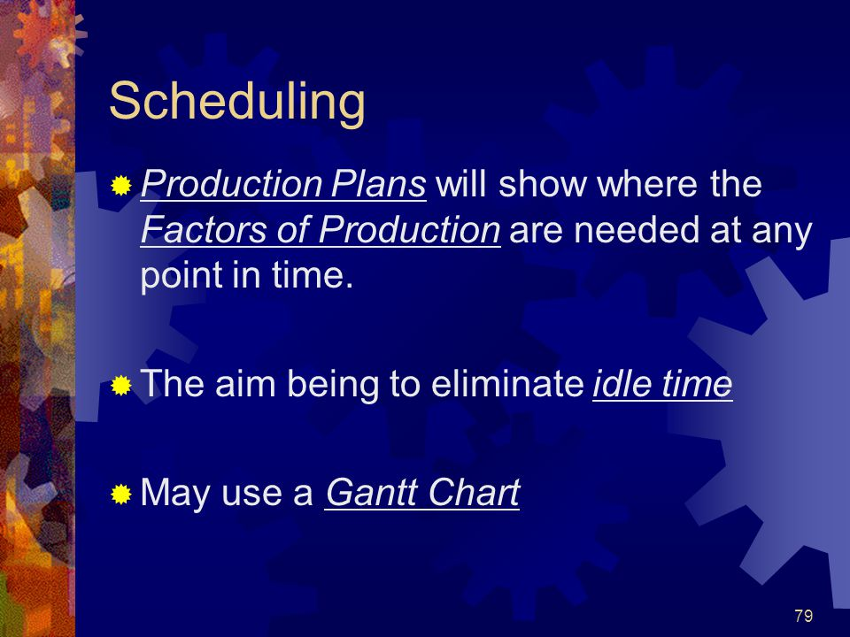 Scheduling Production Plans will show where the Factors of Production are needed at any point in time.