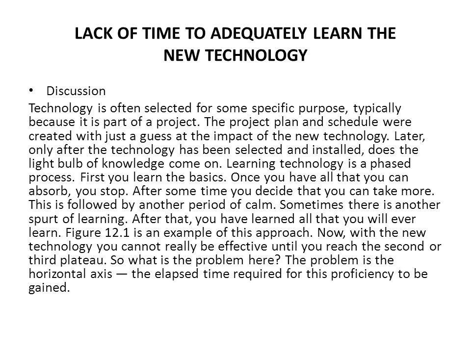 LACK OF TIME TO ADEQUATELY LEARN THE NEW TECHNOLOGY