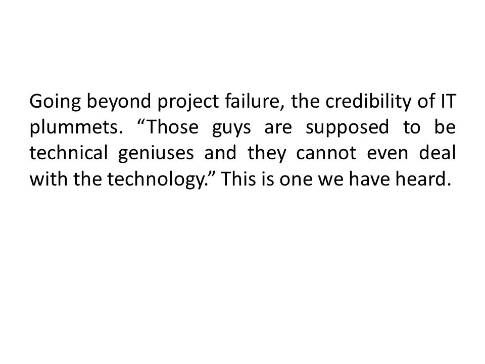 Going beyond project failure, the credibility of IT plummets