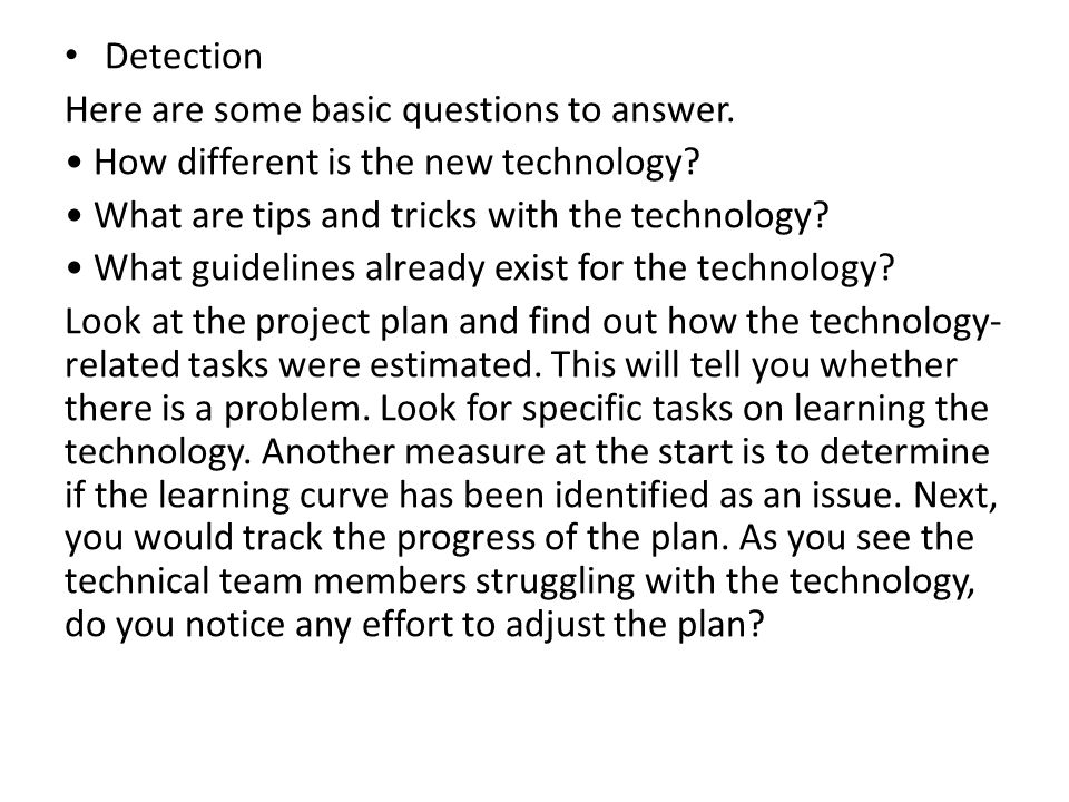 Detection Here are some basic questions to answer. • How different is the new technology • What are tips and tricks with the technology