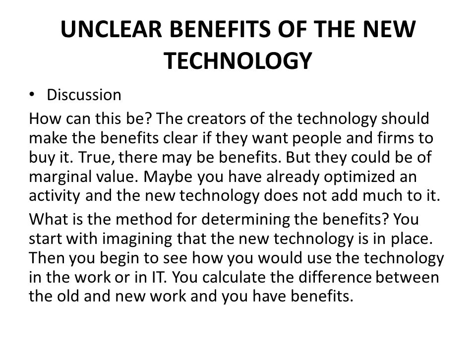 UNCLEAR BENEFITS OF THE NEW TECHNOLOGY