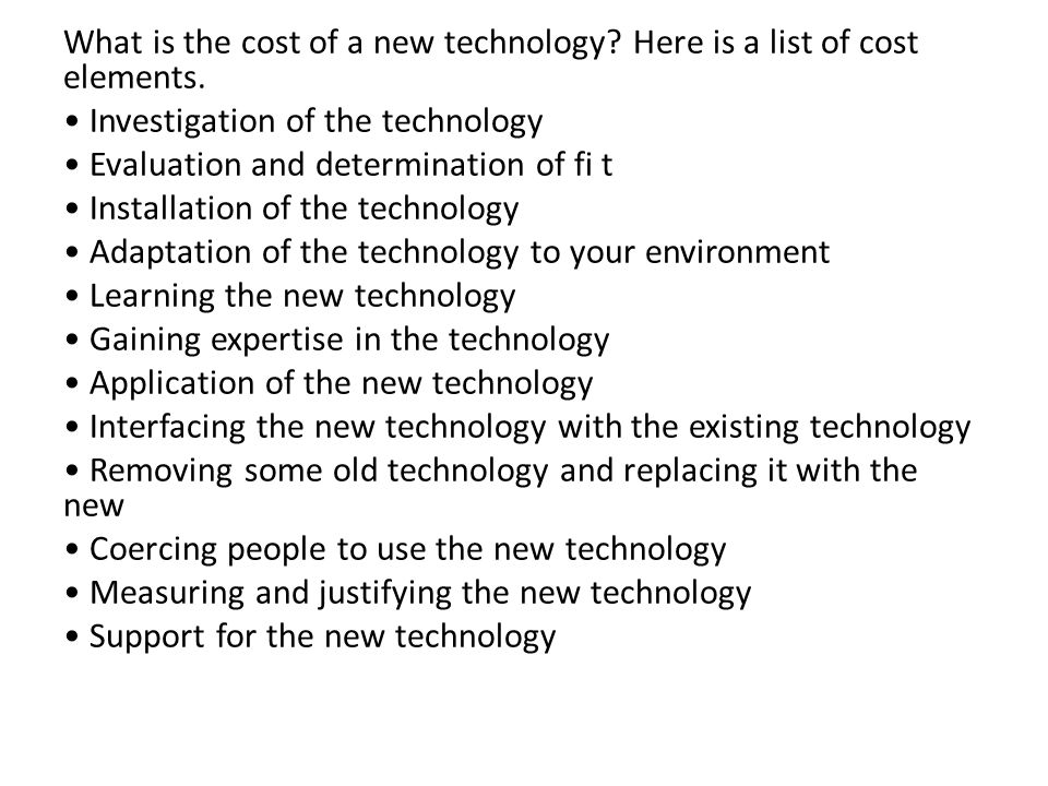 What is the cost of a new technology. Here is a list of cost elements