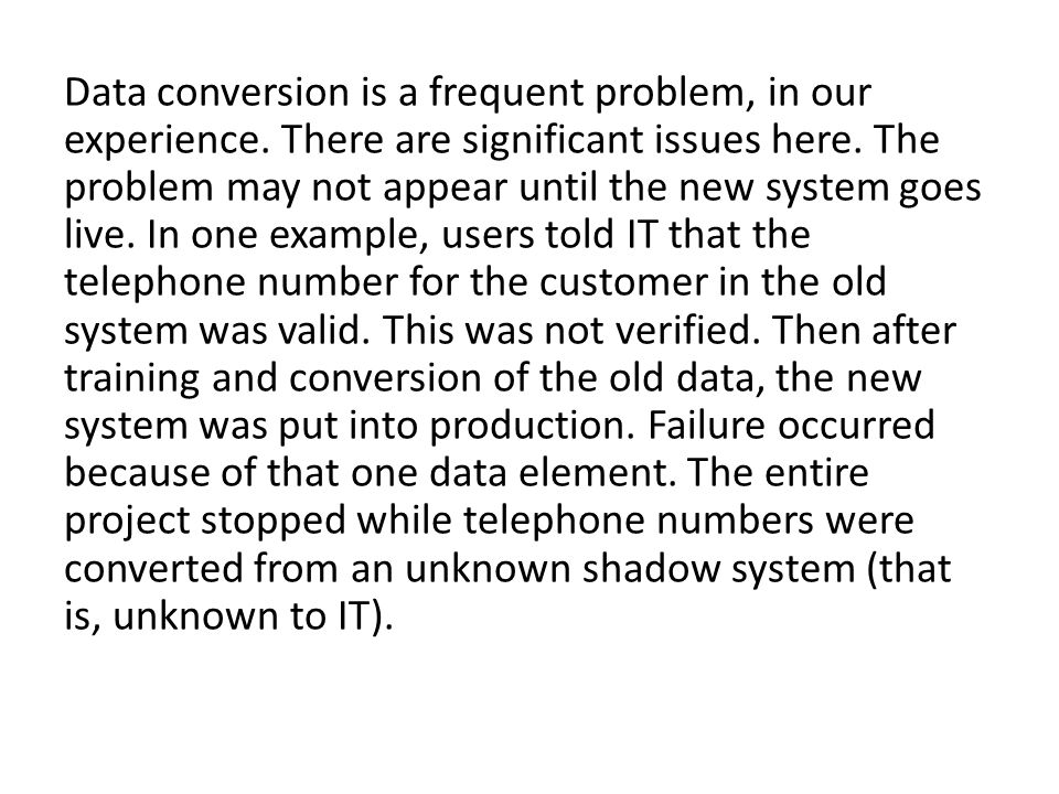 Data conversion is a frequent problem, in our experience
