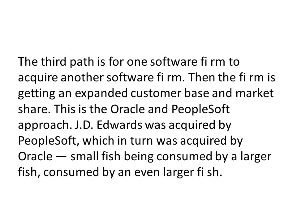 The third path is for one software fi rm to acquire another software fi rm.