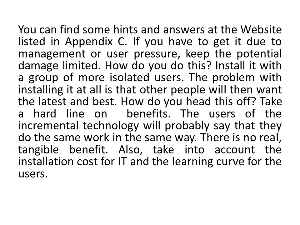 You can find some hints and answers at the Website listed in Appendix C.