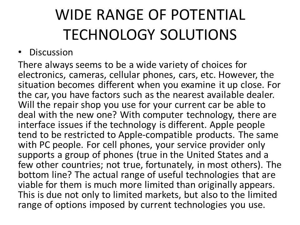 WIDE RANGE OF POTENTIAL TECHNOLOGY SOLUTIONS