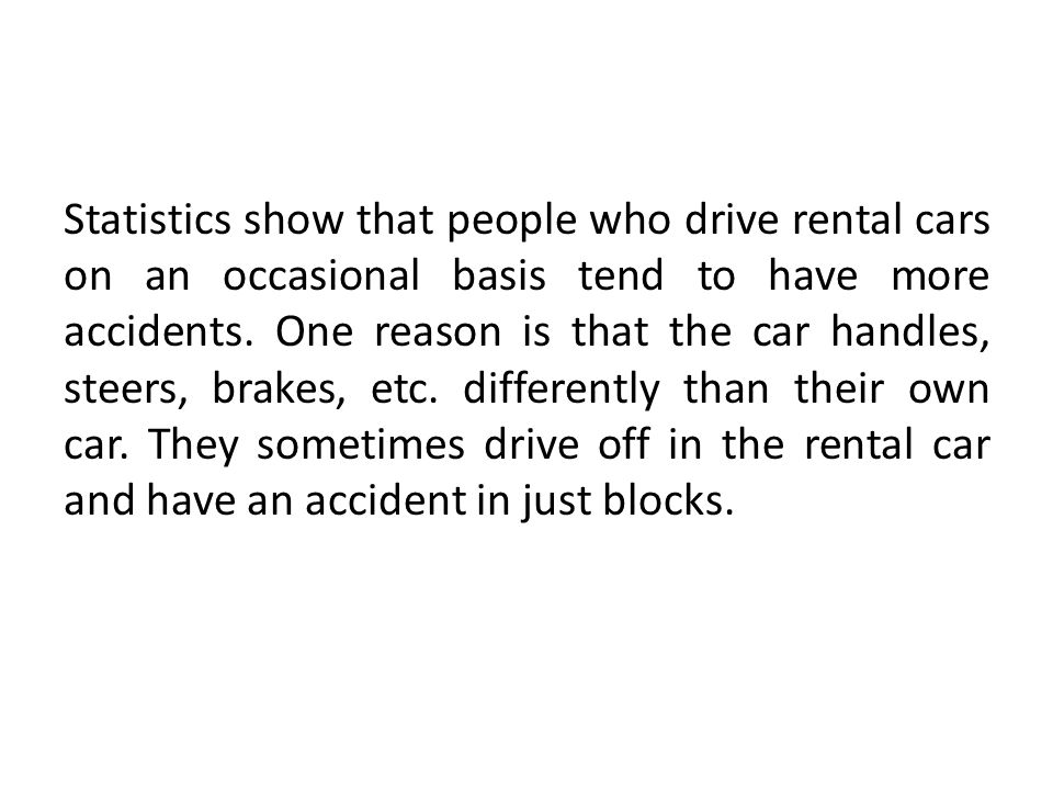 Statistics show that people who drive rental cars on an occasional basis tend to have more accidents.