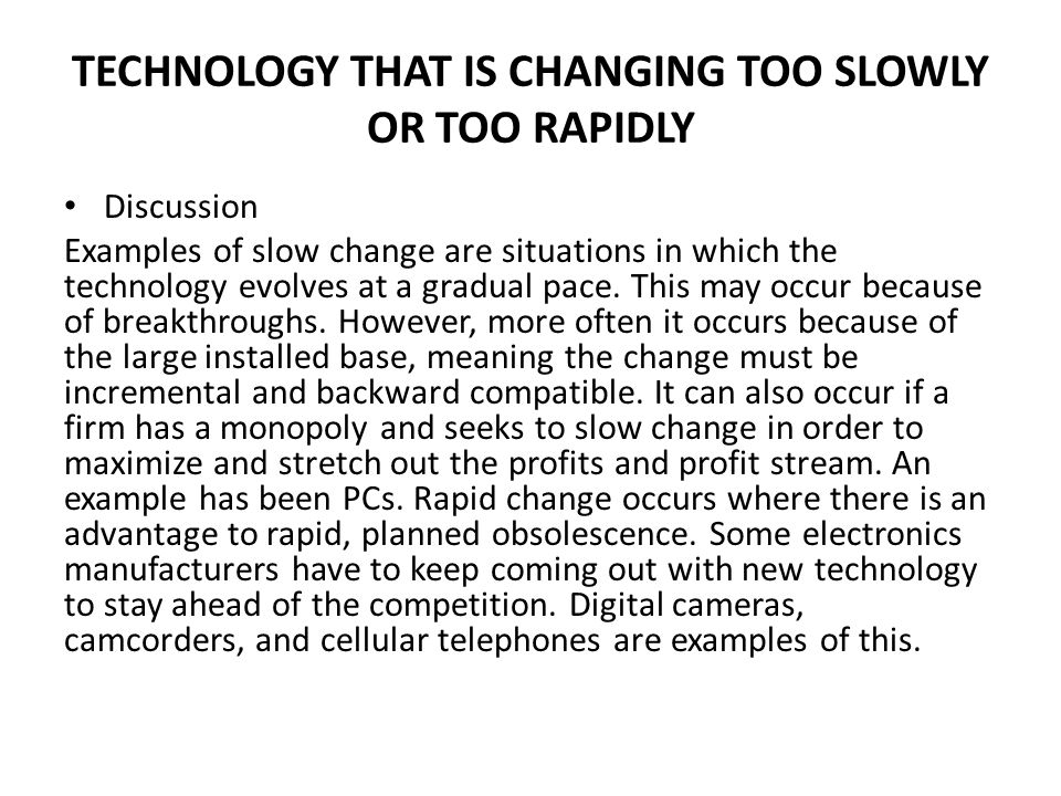 TECHNOLOGY THAT IS CHANGING TOO SLOWLY OR TOO RAPIDLY