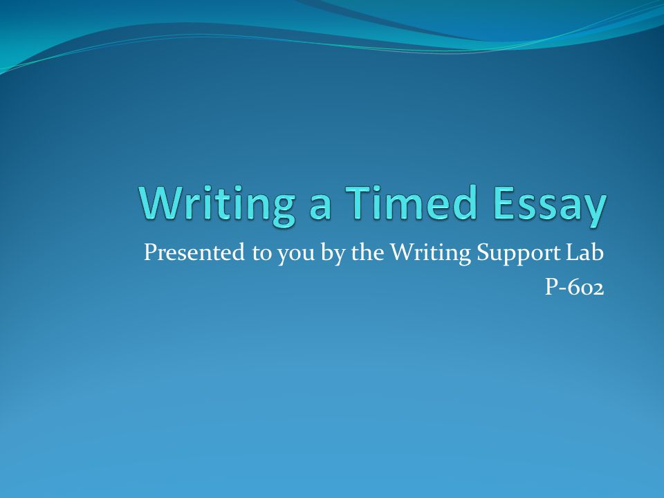 Presented to you by the Writing Support Lab P-602