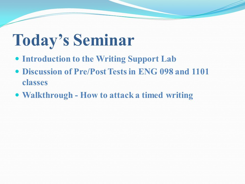 Today's Seminar Introduction to the Writing Support Lab