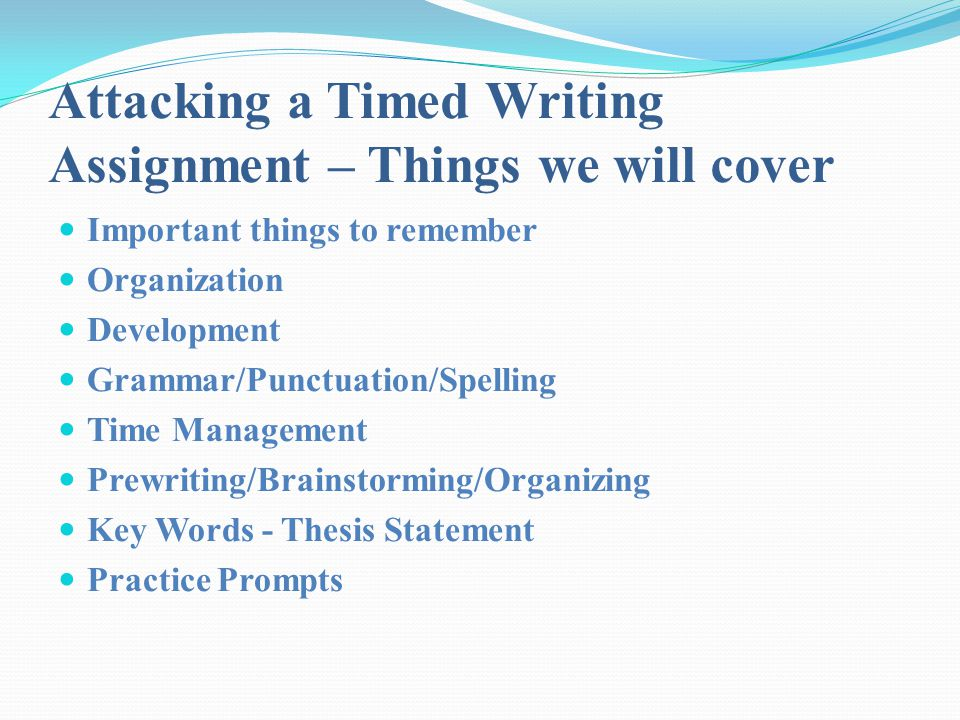 Attacking a Timed Writing Assignment – Things we will cover