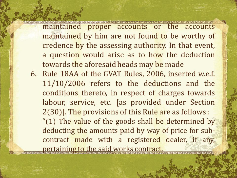 maintained proper accounts or the accounts maintained by him are not found to be worthy of credence by the assessing authority. In that event, a question would arise as to how the deduction towards the aforesaid heads may be made