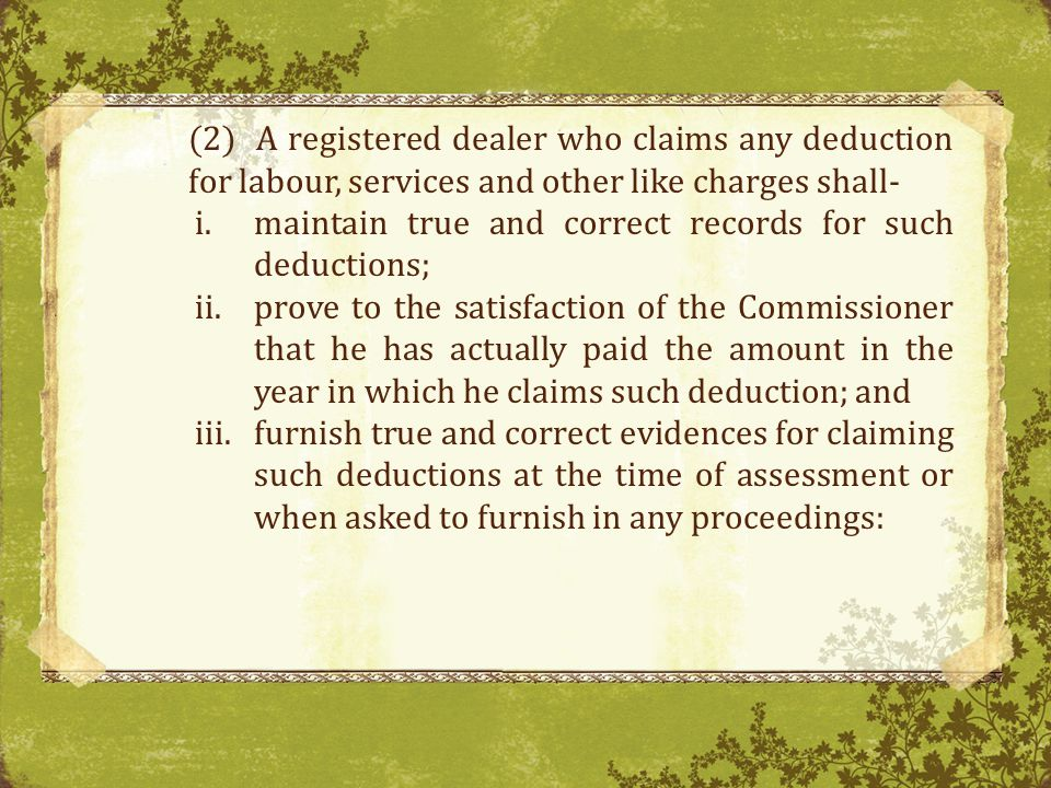 (2) A registered dealer who claims any deduction for labour, services and other like charges shall-