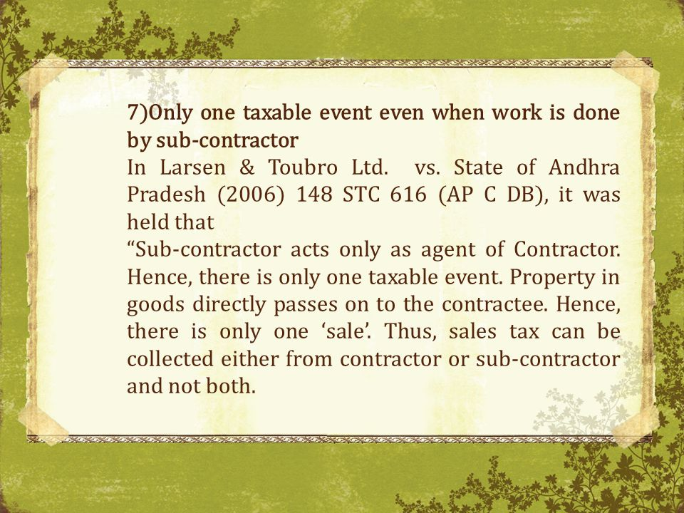 Only one taxable event even when work is done by sub-contractor