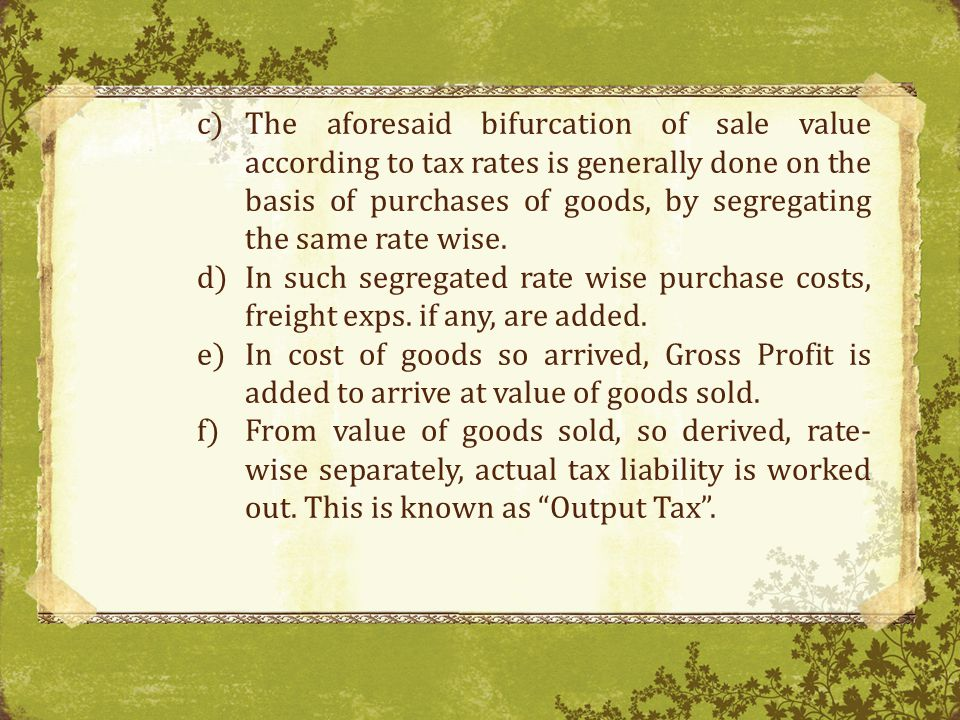 The aforesaid bifurcation of sale value according to tax rates is generally done on the basis of purchases of goods, by segregating the same rate wise.
