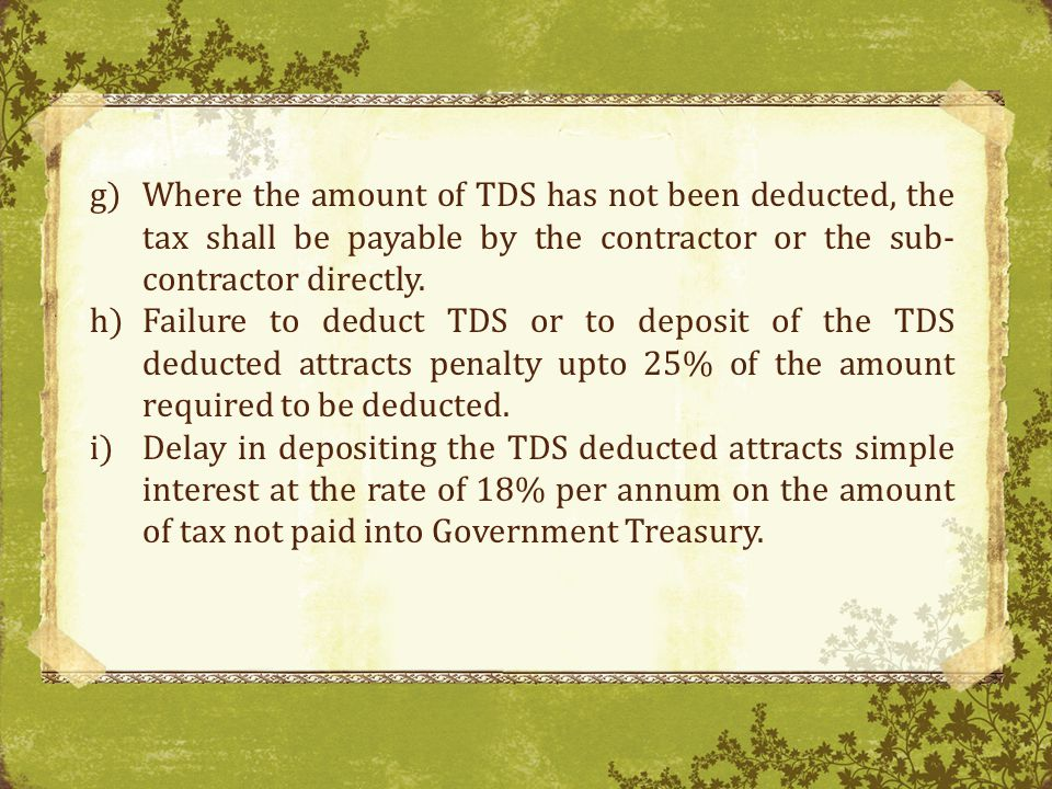 Where the amount of TDS has not been deducted, the tax shall be payable by the contractor or the sub-contractor directly.