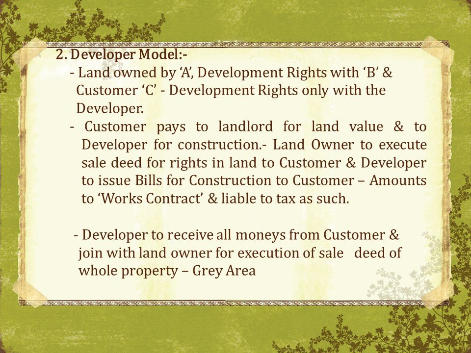 2. Developer Model:- - Land owned by 'A', Development Rights with 'B' & Customer 'C' - Development Rights only with the Developer.