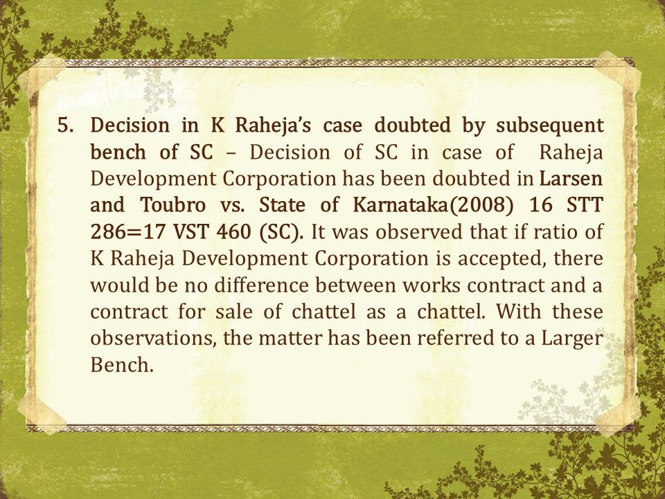 Decision in K Raheja's case doubted by subsequent bench of SC – Decision of SC in case of Raheja Development Corporation has been doubted in Larsen and Toubro vs.