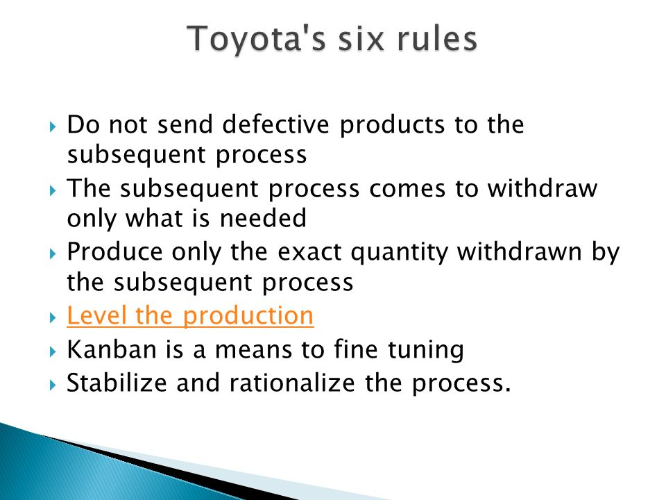 Toyota s six rules Do not send defective products to the subsequent process. The subsequent process comes to withdraw only what is needed.