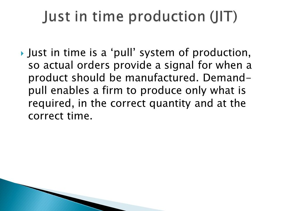 Just in time production (JIT)