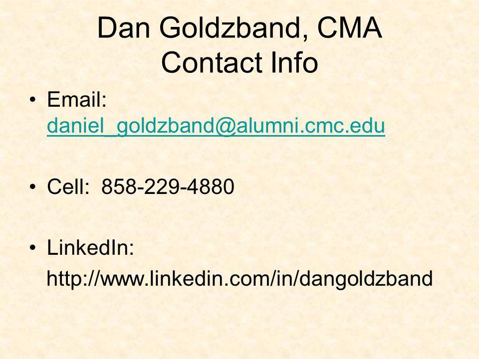 Dan Goldzband, CMA Contact Info Email: daniel_goldzband@alumni.cmc.edu. Cell: 858-229-4880. LinkedIn: