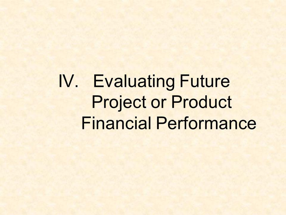 IV. Evaluating Future Project or Product Financial Performance