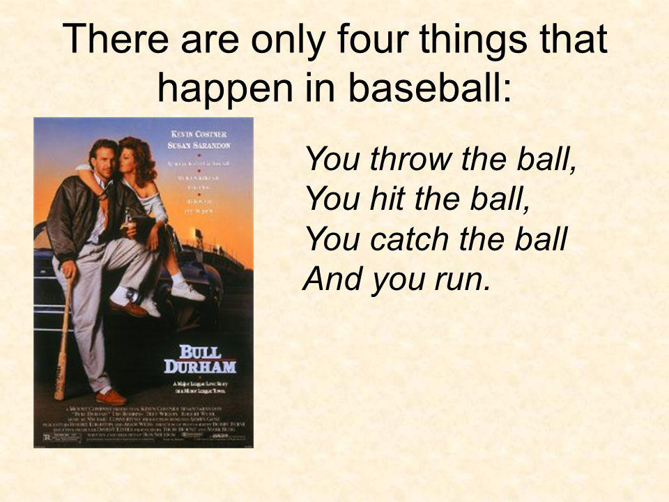 There are only four things that happen in baseball: