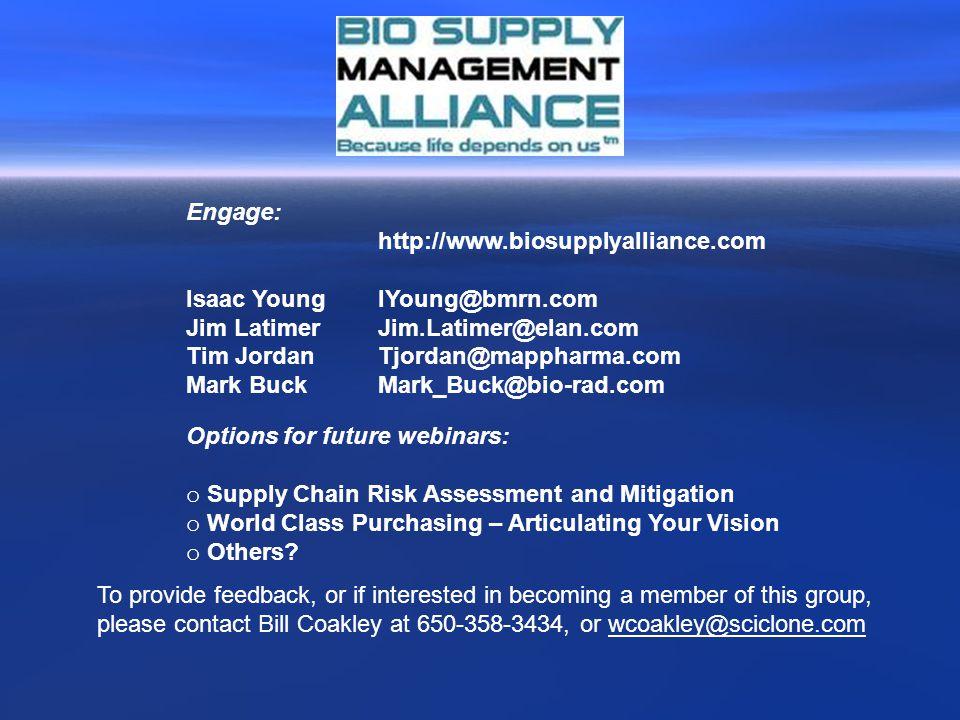 Engage: http://www.biosupplyalliance.com. Isaac Young IYoung@bmrn.com. Jim Latimer Jim.Latimer@elan.com.