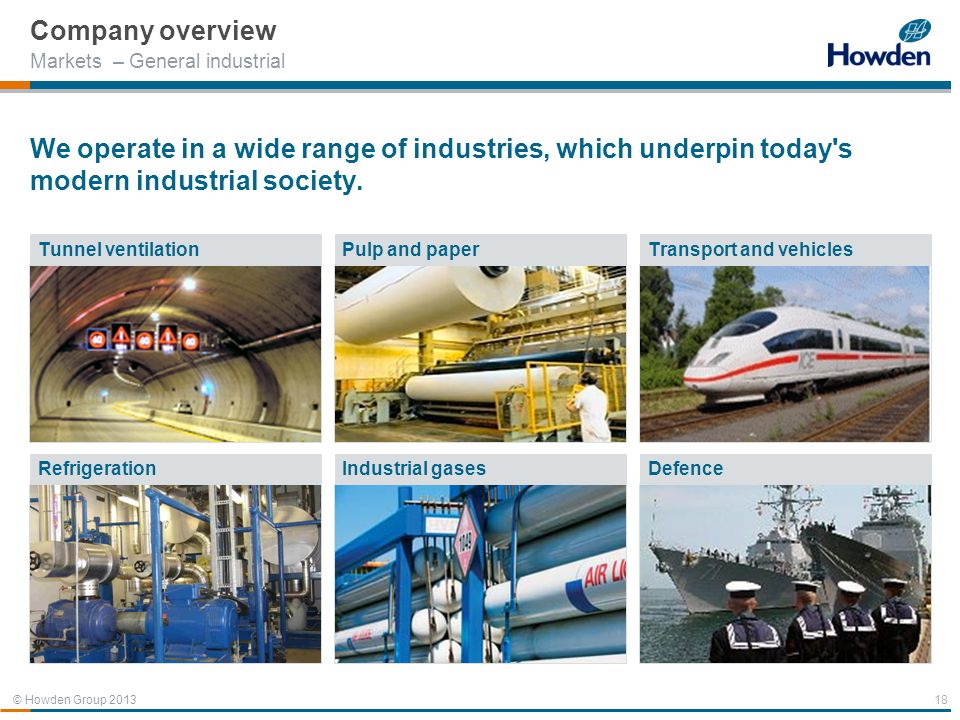 Company overview Markets – General industrial. We operate in a wide range of industries, which underpin today s modern industrial society.