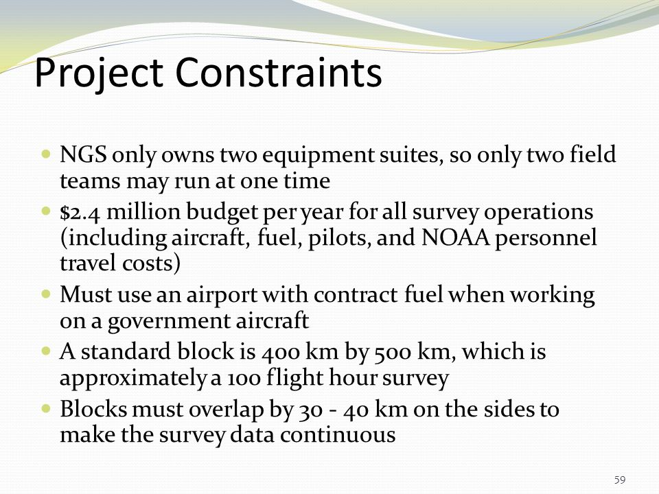 Project Constraints NGS only owns two equipment suites, so only two field teams may run at one time.