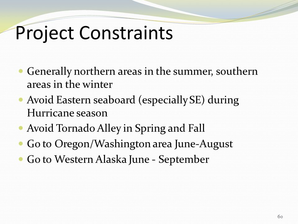 Project Constraints Generally northern areas in the summer, southern areas in the winter.