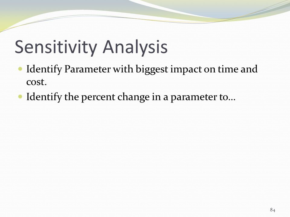 Sensitivity Analysis Identify Parameter with biggest impact on time and cost.
