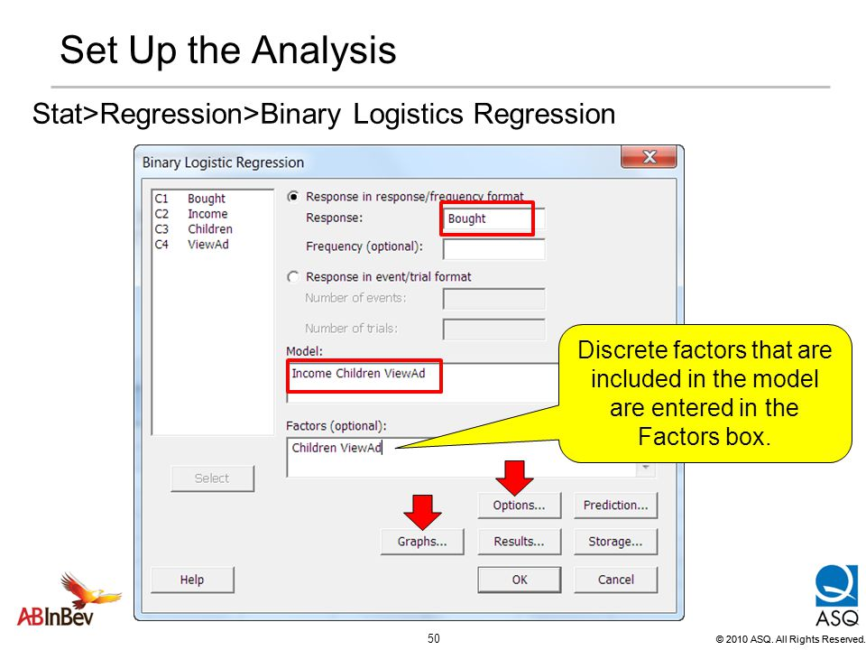 Set Up the Analysis Stat>Regression>Binary Logistics Regression