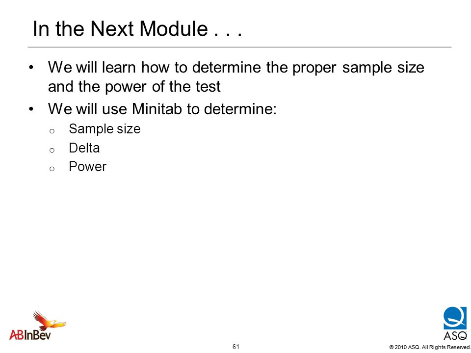 In the Next Module . . . We will learn how to determine the proper sample size and the power of the test.